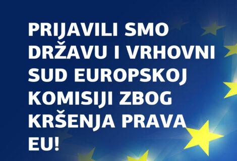 PRIJAVILI SMO REPUBLIKU HRVATSKU EUROPSKOJ KOMISIJI ZBOG POVREDE UGOVORA S UNIJOM! TRAŽIMO POKRETANJE POSTUPKA PROTIV REPUBLIKE HRVATSKE NA SUDU EU!