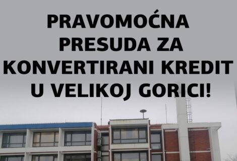 ŽUPANIJSKI SUD U VELIKOJ GORICI PRAVOMOĆNO POTVRDIO 25. SVIBNJA 2020. PRESUDU ZA KONVERTIRANI KREDIT!